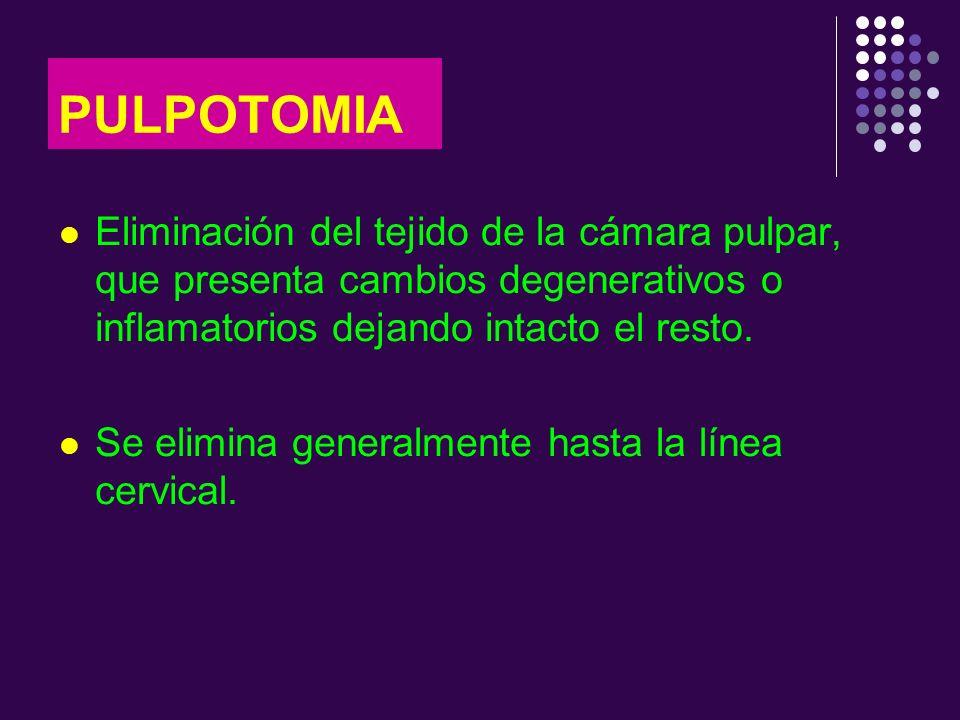 Eliminación del tejido de la cámara pulpar, que presenta cambios degenerativos o inflamatorios dejando intacto el resto. Se elimina generalmente hasta