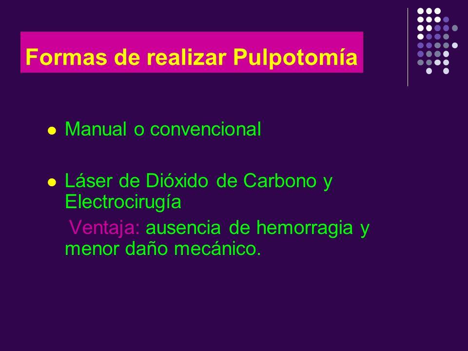 Formas de realizar Pulpotomía Manual o convencional Láser de Dióxido de Carbono y Electrocirugía Ventaja: ausencia de hemorragia y menor daño mecánico