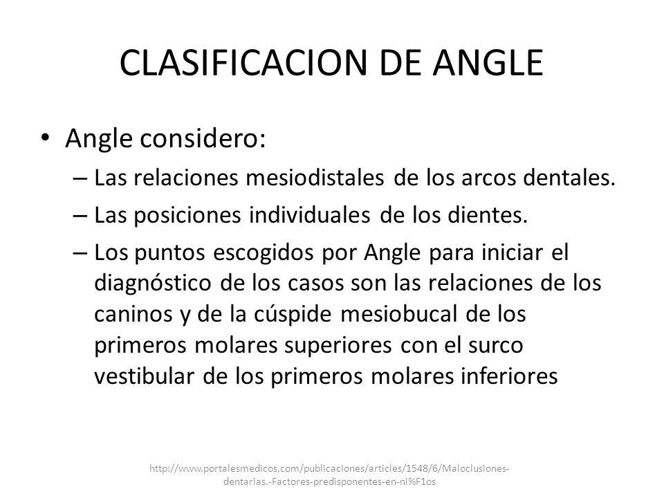 CLASIFICACION DE ANGLE Angle considero: – Las relaciones mesiodistales de los arcos dentales. – Las posiciones individuales de los dientes. – Los punt