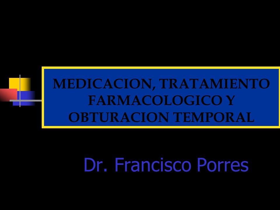 MEDICACION, TRATAMIENTO FARMACOLOGICO Y OBTURACION TEMPORAL Dr. Francisco Porres