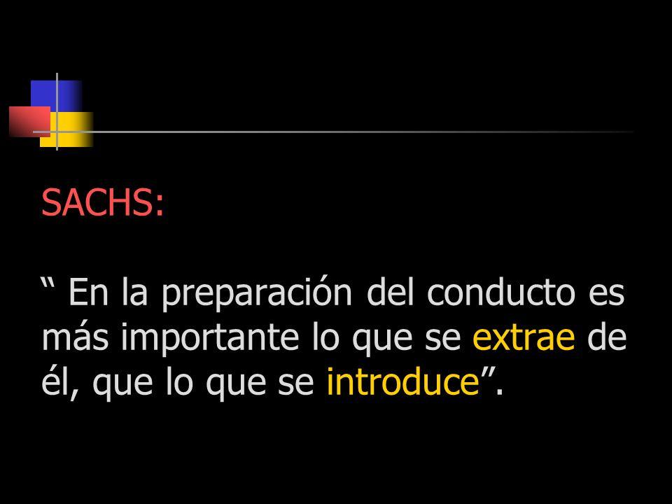 SACHS: En la preparación del conducto es más importante lo que se extrae de él, que lo que se introduce.
