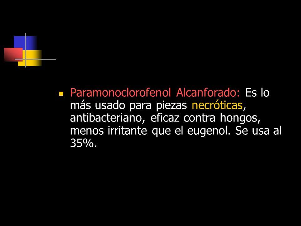 Paramonoclorofenol Alcanforado: Es lo más usado para piezas necróticas, antibacteriano, eficaz contra hongos, menos irritante que el eugenol. Se usa a