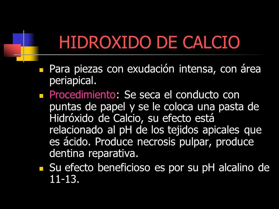 HIDROXIDO DE CALCIO Para piezas con exudación intensa, con área periapical. Procedimiento: Se seca el conducto con puntas de papel y se le coloca una