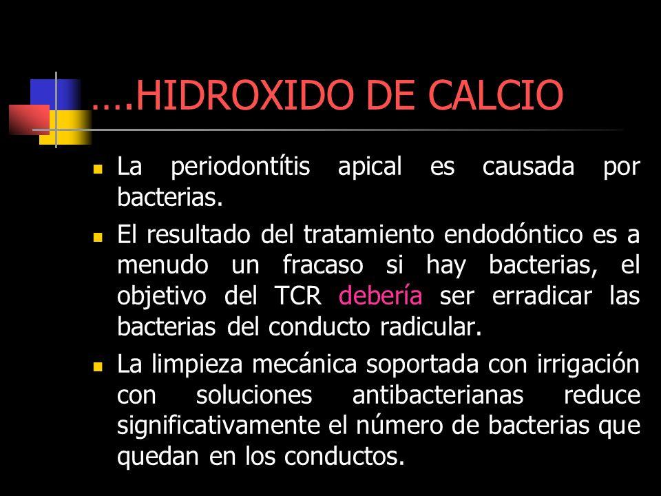 ….HIDROXIDO DE CALCIO La periodontítis apical es causada por bacterias. El resultado del tratamiento endodóntico es a menudo un fracaso si hay bacteri
