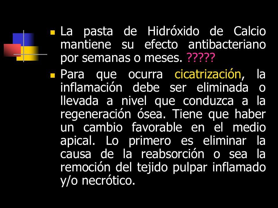 La pasta de Hidróxido de Calcio mantiene su efecto antibacteriano por semanas o meses. ????? Para que ocurra cicatrización, la inflamación debe ser el