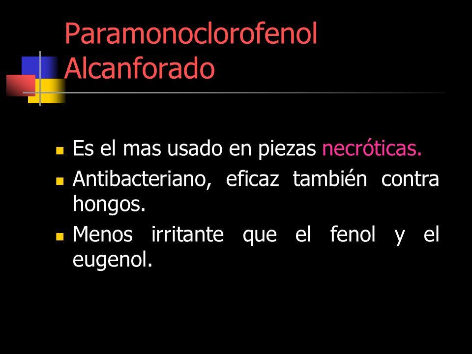 Paramonoclorofenol Alcanforado Es el mas usado en piezas necróticas. Antibacteriano, eficaz también contra hongos. Menos irritante que el fenol y el e