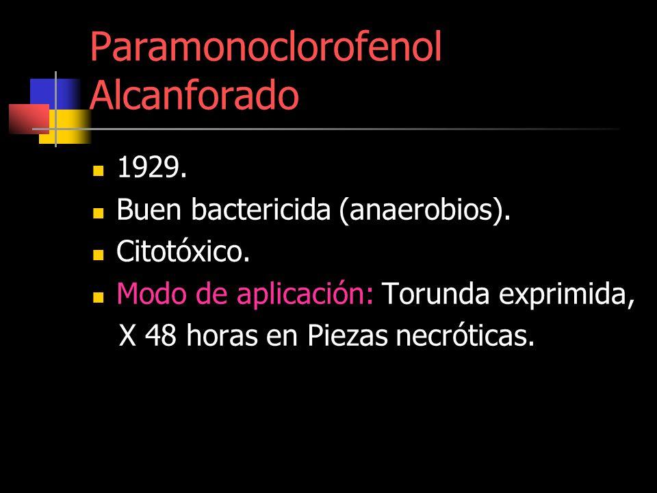 Paramonoclorofenol Alcanforado 1929. Buen bactericida (anaerobios). Citotóxico. Modo de aplicación: Torunda exprimida, X 48 horas en Piezas necróticas