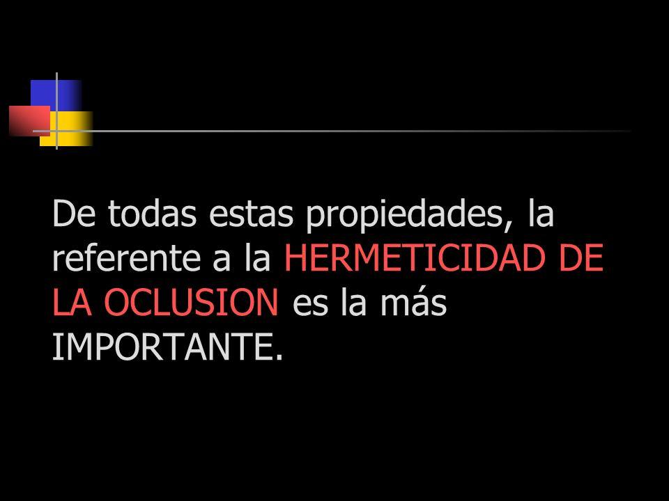 De todas estas propiedades, la referente a la HERMETICIDAD DE LA OCLUSION es la más IMPORTANTE.