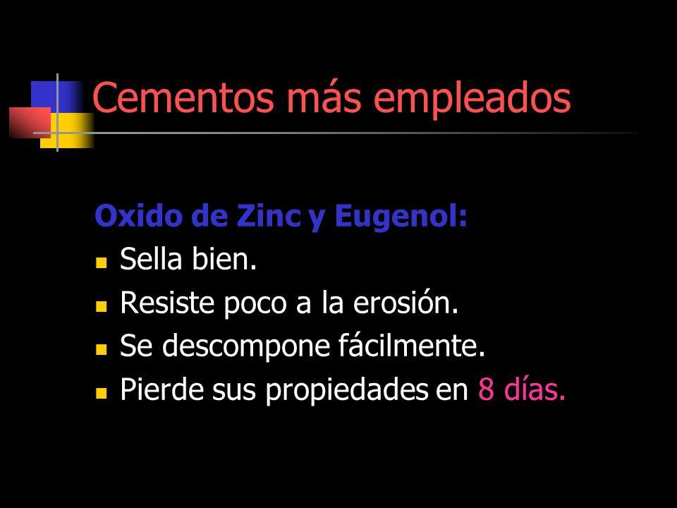 Cementos más empleados Oxido de Zinc y Eugenol: Sella bien. Resiste poco a la erosión. Se descompone fácilmente. Pierde sus propiedades en 8 días.