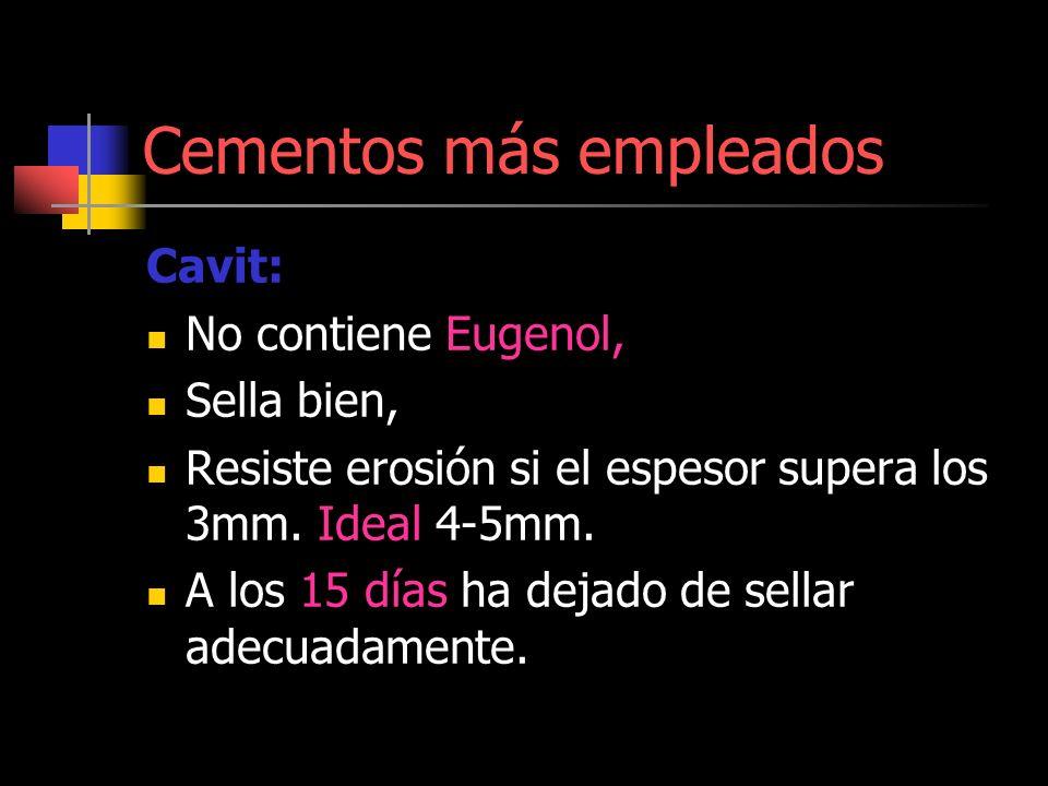 Cementos más empleados Cavit: No contiene Eugenol, Sella bien, Resiste erosión si el espesor supera los 3mm. Ideal 4-5mm. A los 15 días ha dejado de s