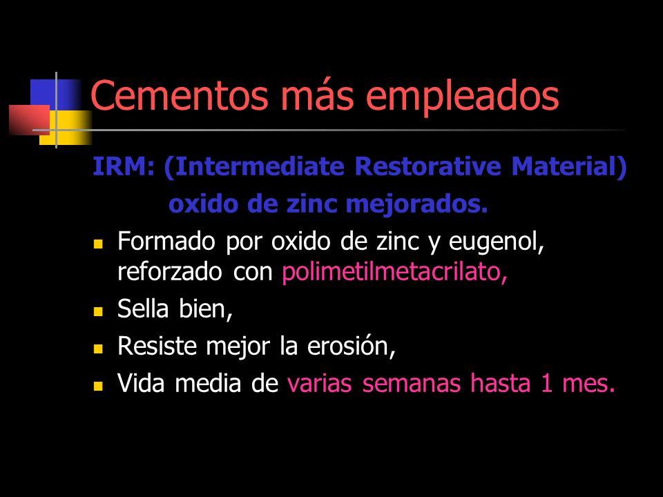 Cementos más empleados IRM: (Intermediate Restorative Material) oxido de zinc mejorados. Formado por oxido de zinc y eugenol, reforzado con polimetilm
