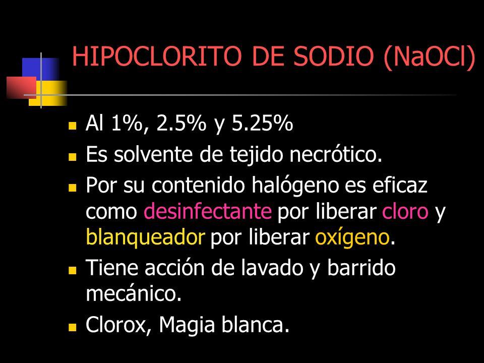 HIPOCLORITO DE SODIO (NaOCl) Al 1%, 2.5% y 5.25% Es solvente de tejido necrótico. Por su contenido halógeno es eficaz como desinfectante por liberar c
