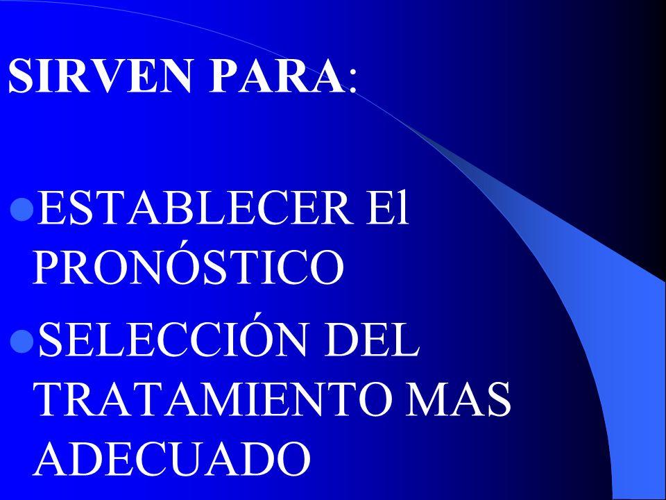 SIRVEN PARA: ESTABLECER El PRONÓSTICO SELECCIÓN DEL TRATAMIENTO MAS ADECUADO