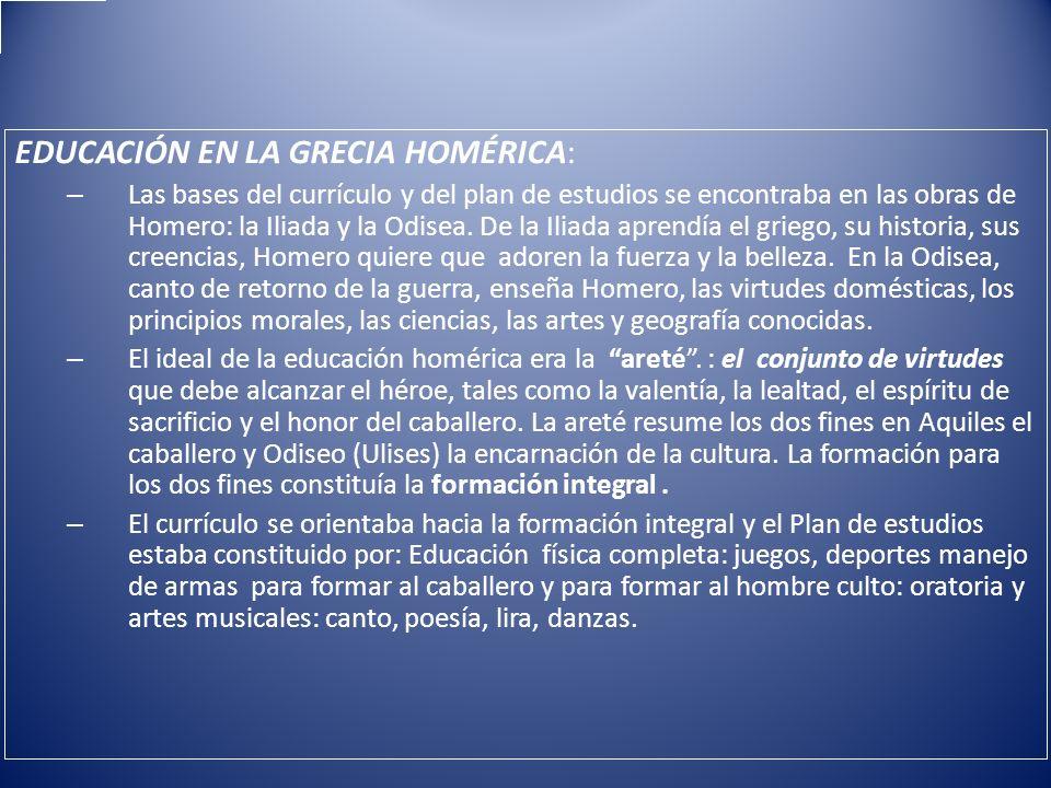 EDUCACIÓN EN LA GRECIA HOMÉRICA: – Las bases del currículo y del plan de estudios se encontraba en las obras de Homero: la Iliada y la Odisea. De la I