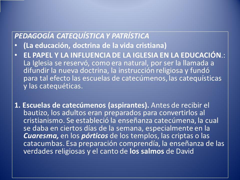 PEDAGOGÍA CATEQUÍSTICA Y PATRÍSTICA (La educación, doctrina de la vida cristiana) EL PAPEL Y LA INFLUENCIA DE LA IGLESIA EN LA EDUCACIÓN.: La Iglesia