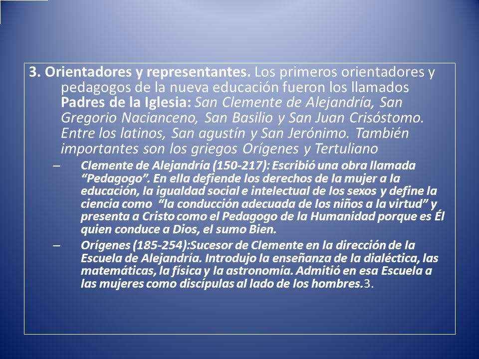 3. Orientadores y representantes. Los primeros orientadores y pedagogos de la nueva educación fueron los llamados Padres de la Iglesia: San Clemente d
