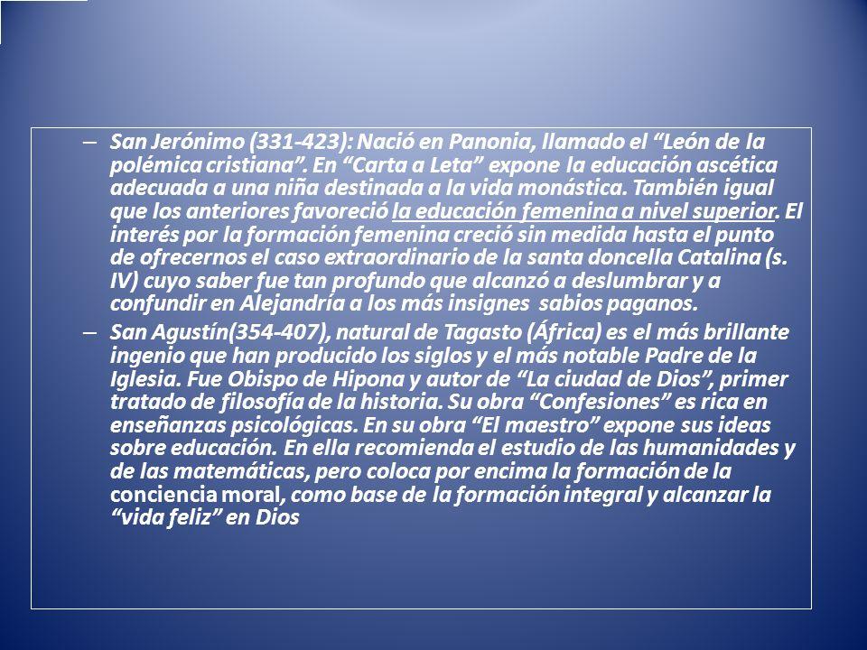 – San Jerónimo (331-423): Nació en Panonia, llamado el León de la polémica cristiana. En Carta a Leta expone la educación ascética adecuada a una niña