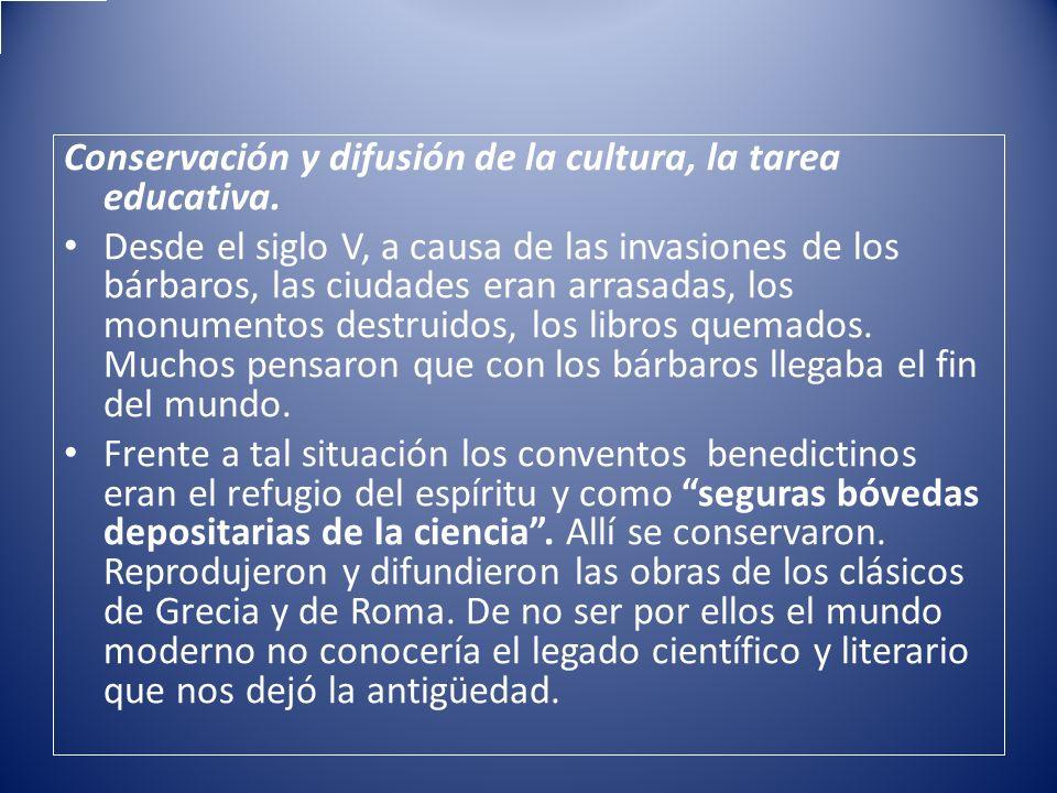 Conservación y difusión de la cultura, la tarea educativa. Desde el siglo V, a causa de las invasiones de los bárbaros, las ciudades eran arrasadas, l