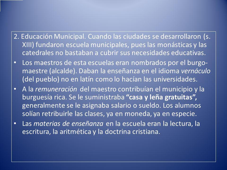 2. Educación Municipal. Cuando las ciudades se desarrollaron (s. XIII) fundaron escuela municipales, pues las monásticas y las catedrales no bastaban