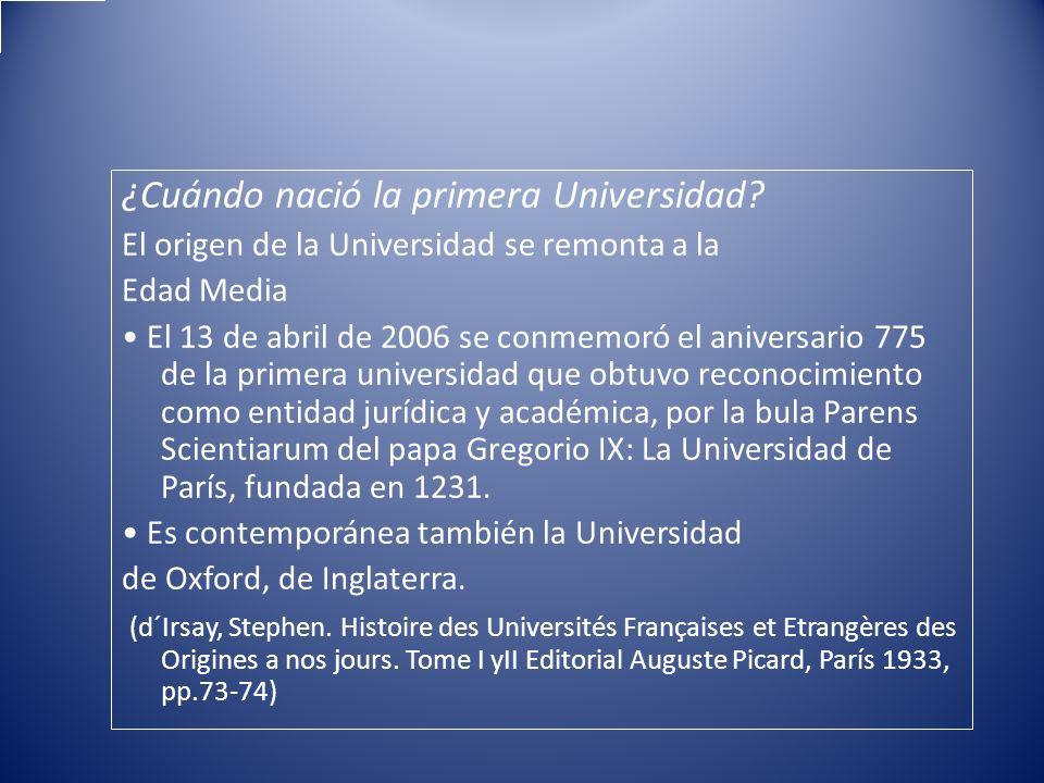 ¿Cuándo nació la primera Universidad? El origen de la Universidad se remonta a la Edad Media El 13 de abril de 2006 se conmemoró el aniversario 775 de