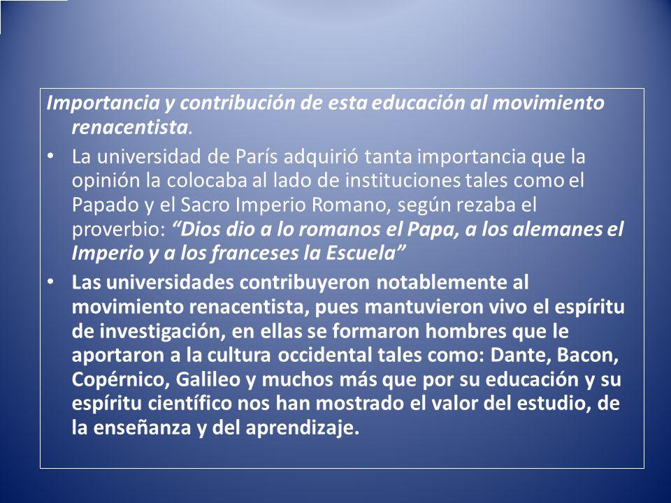 Importancia y contribución de esta educación al movimiento renacentista. La universidad de París adquirió tanta importancia que la opinión la colocaba