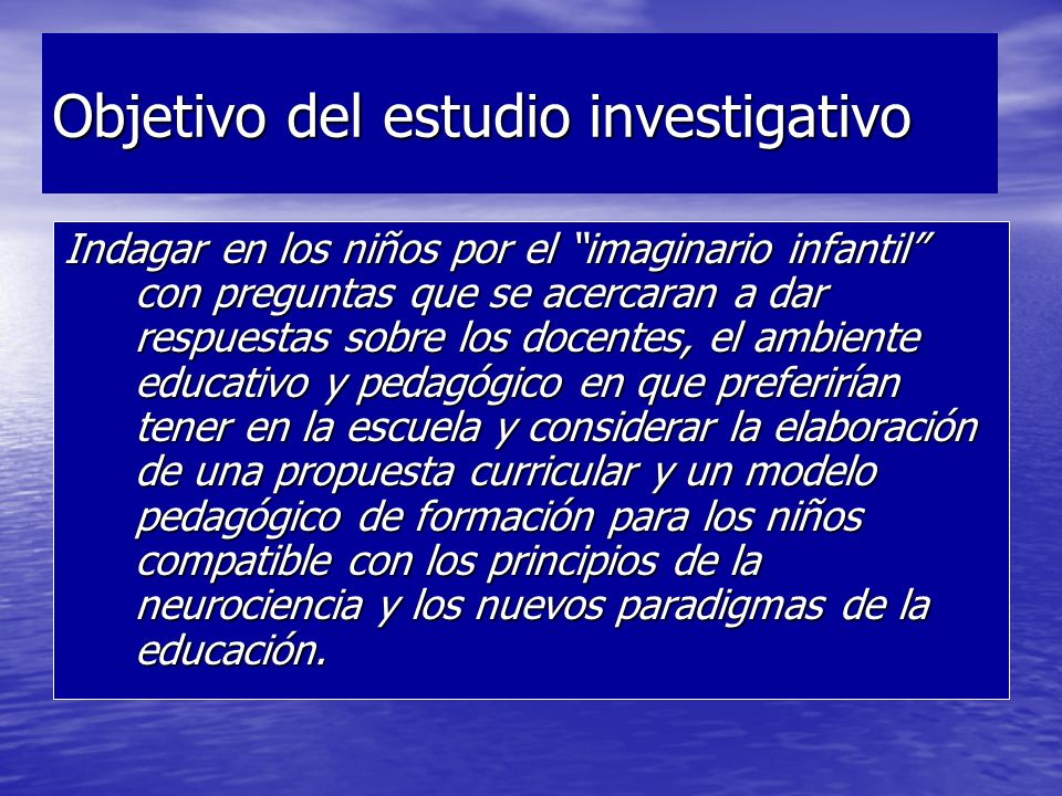 Objetivo del estudio investigativo Indagar en los niños por el imaginario infantil con preguntas que se acercaran a dar respuestas sobre los docentes,