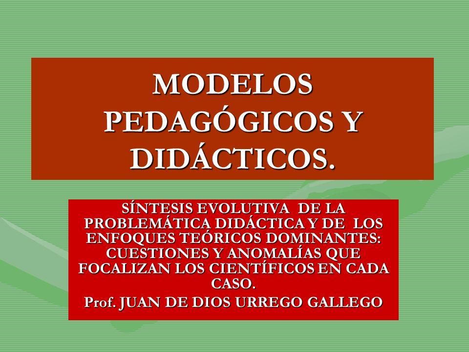 MODELOS PEDAGÓGICOS Y DIDÁCTICOS. SÍNTESIS EVOLUTIVA DE LA PROBLEMÁTICA DIDÁCTICA Y DE LOS ENFOQUES TEÓRICOS DOMINANTES: CUESTIONES Y ANOMALÍAS QUE FO