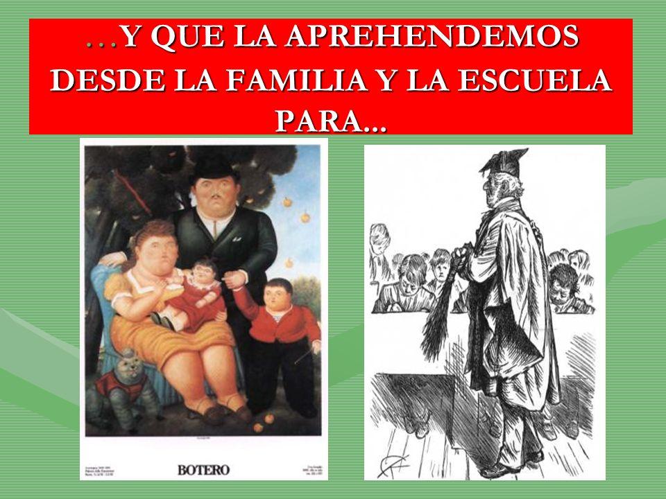 … Y QUE LA APREHENDEMOS DESDE LA FAMILIA Y LA ESCUELA PARA...