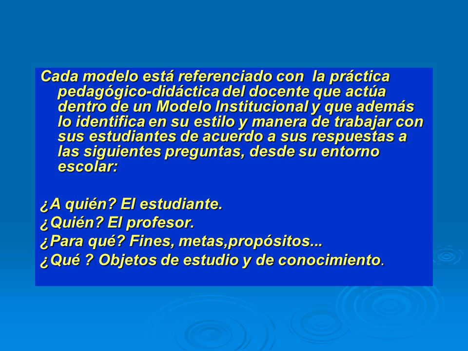 PREGUNTAS Y RESPUESTAS DE ALGUNOS MODELOS PEDAGÓGICOS RESPECTO A LOS ROLES DE LOS ACTORES PEDAGÓGICOS: DOCENTE-CONOCIMIENTO-ESTUDIANTES. Los siguiente