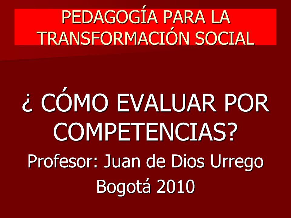 PEDAGOGÍA PARA LA TRANSFORMACIÓN SOCIAL ¿ CÓMO EVALUAR POR COMPETENCIAS.