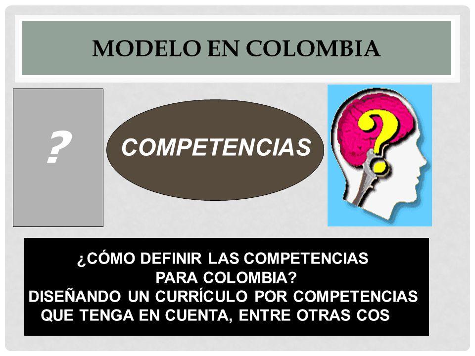 MODELO EN COLOMBIA. COMPETENCIAS ¿CÓMO DEFINIR LAS COMPETENCIAS PARA COLOMBIA.