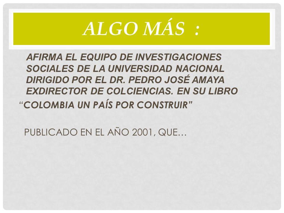 ALGO MÁS : AFIRMA EL EQUIPO DE INVESTIGACIONES SOCIALES DE LA UNIVERSIDAD NACIONAL DIRIGIDO POR EL DR.