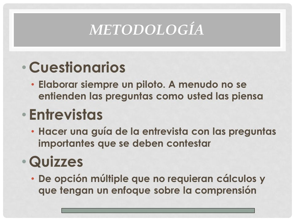 METODOLOGÍA Cuestionarios Elaborar siempre un piloto.