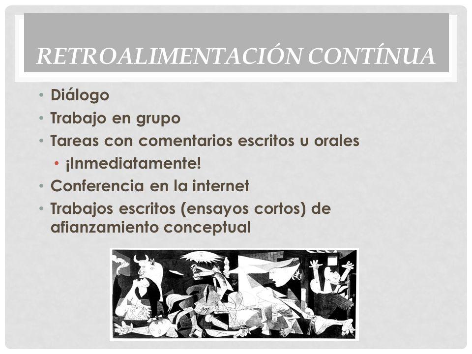RETROALIMENTACIÓN CONTÍNUA Diálogo Trabajo en grupo Tareas con comentarios escritos u orales ¡Inmediatamente.