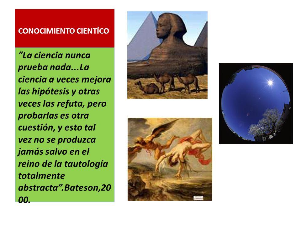 CONOCIMIENTO CIENTÍCO La ciencia, como el arte, la religión, la guerra, se basa en presupuestos...los senderos por los que discurre el pensamiento cie
