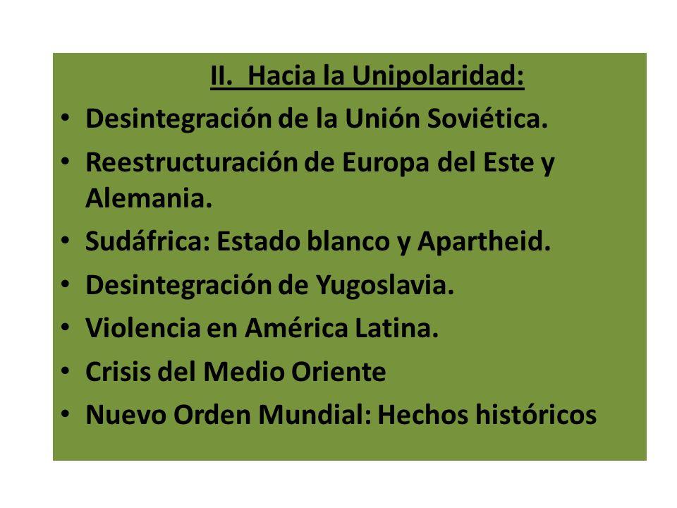 II. Hacia la Unipolaridad: Desintegración de la Unión Soviética. Reestructuración de Europa del Este y Alemania. Sudáfrica: Estado blanco y Apartheid.