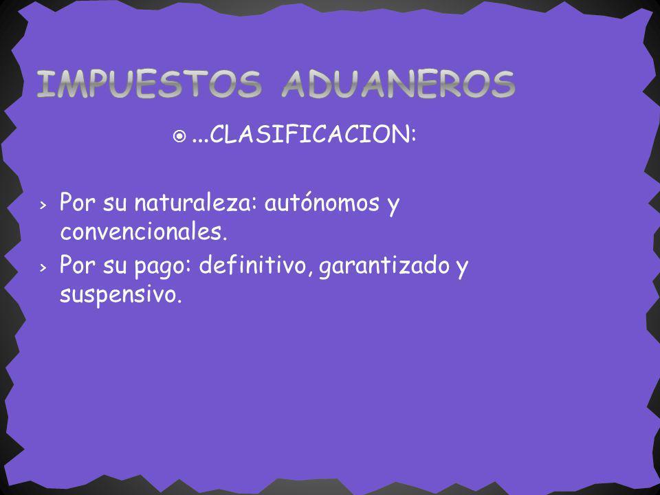 … CLASIFICACION: > Por su naturaleza: autónomos y convencionales. > Por su pago: definitivo, garantizado y suspensivo.