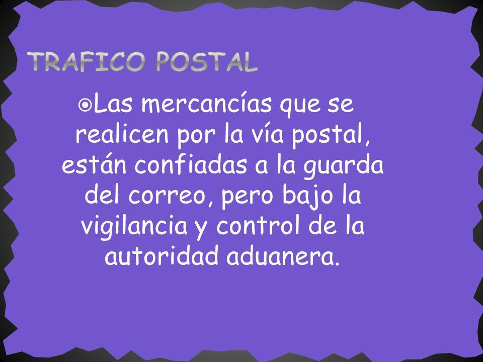 Las mercancías que se realicen por la vía postal, están confiadas a la guarda del correo, pero bajo la vigilancia y control de la autoridad aduanera.