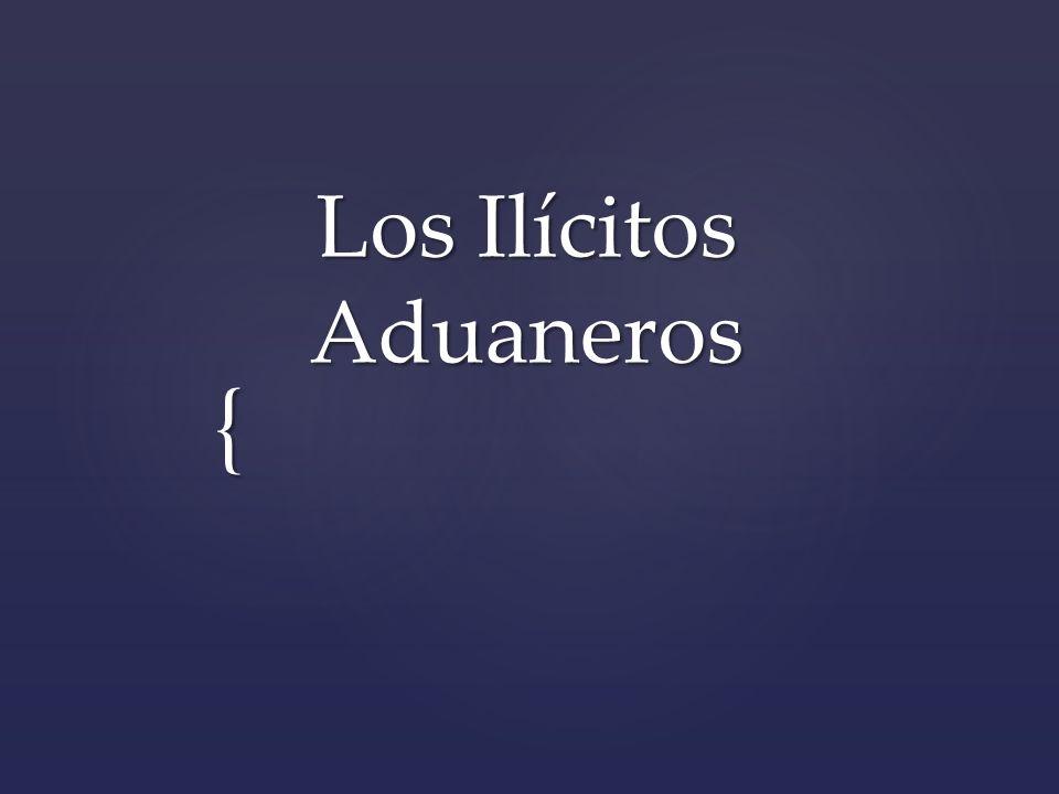 { Los Ilícitos Aduaneros