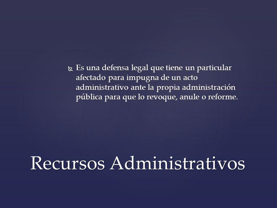 Es una defensa legal que tiene un particular afectado para impugna de un acto administrativo ante la propia administración pública para que lo revoque