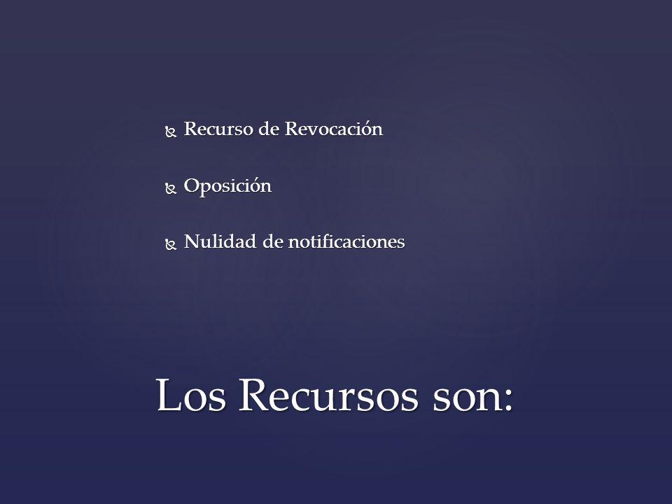Recurso de Revocación Recurso de Revocación Oposición Oposición Nulidad de notificaciones Nulidad de notificaciones Los Recursos son: