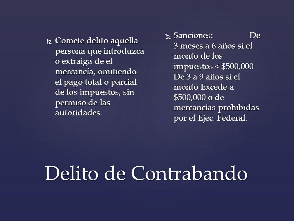Delito de Contrabando Comete delito aquella persona que introduzca o extraiga de el mercancía, omitiendo el pago total o parcial de los impuestos, sin