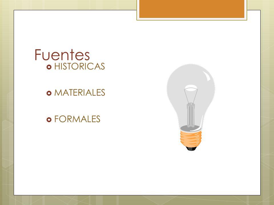 Fuentes HISTORICAS MATERIALES FORMALES