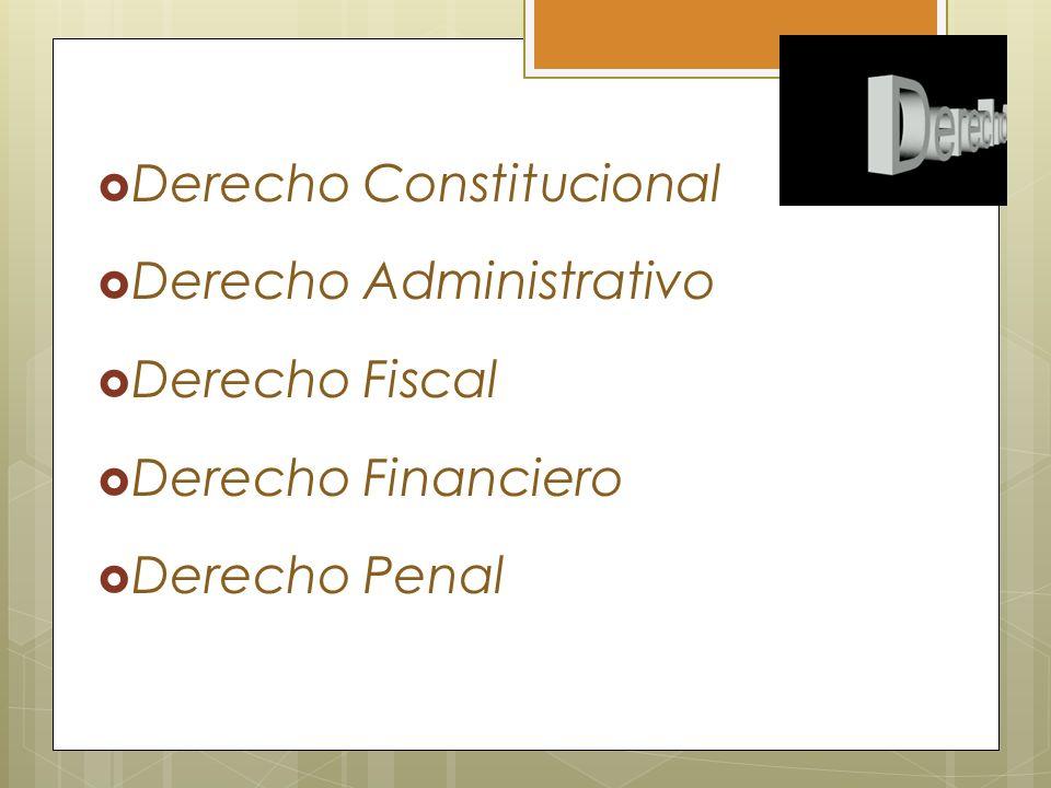 Derecho Constitucional Derecho Administrativo Derecho Fiscal Derecho Financiero Derecho Penal