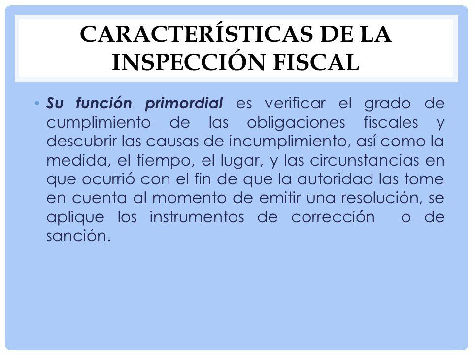 CARACTERÍSTICAS DE LA INSPECCIÓN FISCAL Se encuentra inserto dentro de un proceso llamado administración fiscal.