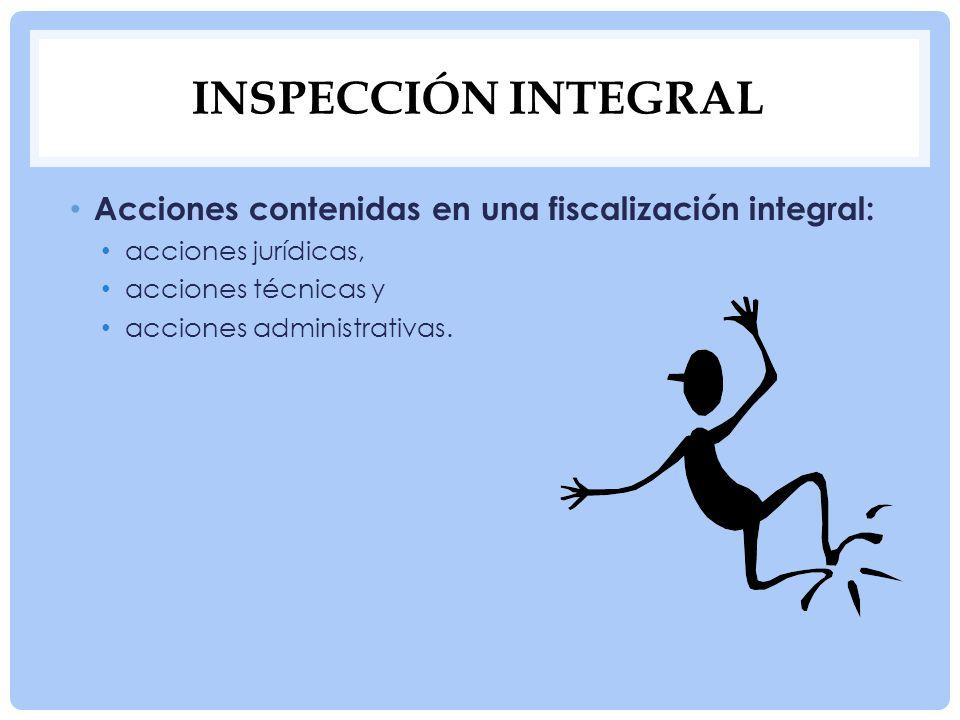 ACCIONES JURÍDICAS Constituyen la parte fundamental de la acción fiscalizadora puesto que las facultades de los inspectores deben estar apoyadas en disposiciones jurídicas.