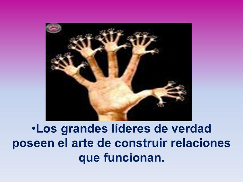 Los grandes líderes de verdad poseen el arte de construir relaciones que funcionan.