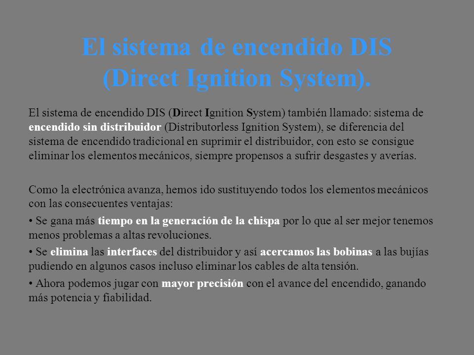 El sistema de encendido DIS (Direct Ignition System).