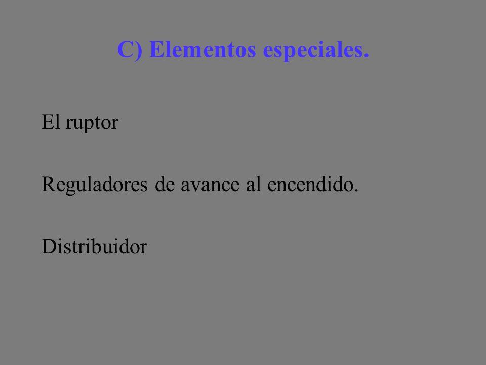 C) Elementos especiales. El ruptor Reguladores de avance al encendido. Distribuidor