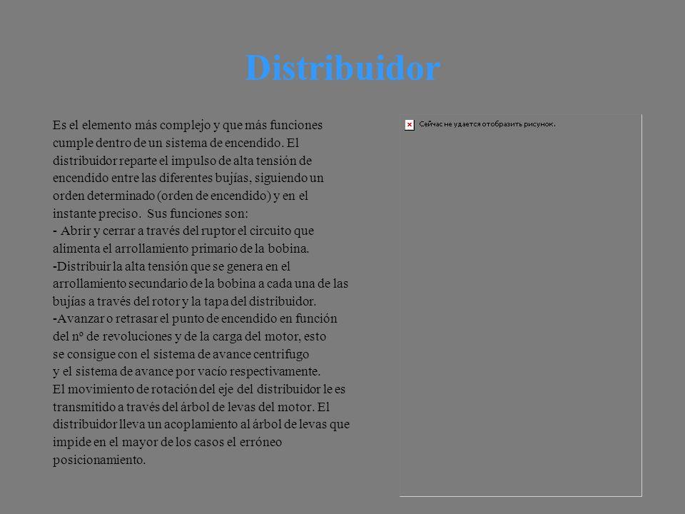 Distribuidor Es el elemento más complejo y que más funciones cumple dentro de un sistema de encendido.
